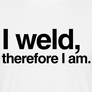 I weld, therefore I am. - Men's T-Shirt