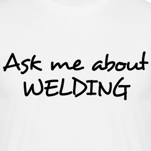 Ask me about WELDING - Men's T-Shirt