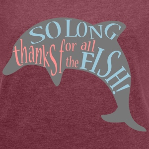 thanks for all the fish! - Women's T-shirt with rolled up sleeves