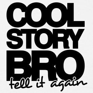 COOL STORY BRO, TELL IT AGAIN - ONE COL - Men's T-Shirt