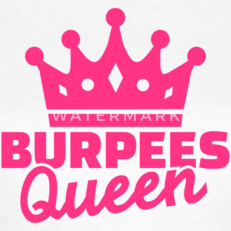 Burpees Queen T-Shirts - Frauen T-Shirt