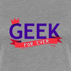 Geek for ever - T-shirt Premium Femme