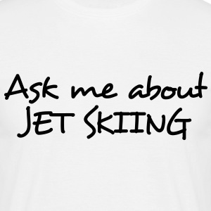 ask me about jet skiing - Men's T-Shirt