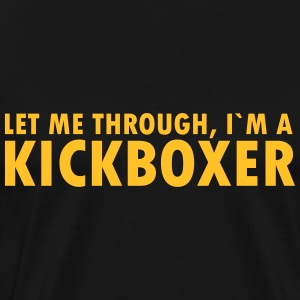 let me through, i´m a kickboxer T-Shirts - Männer Premium T-Shirt