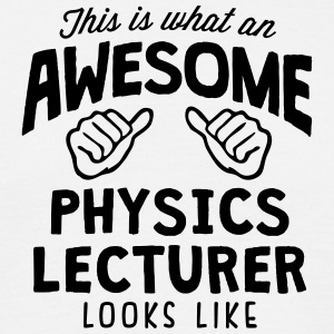 awesome physics lecturer looks like - Men's T-Shirt