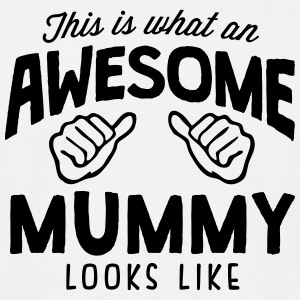 awesome mummy looks like - Men's T-Shirt
