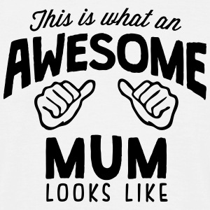 awesome mum looks like - Men's T-Shirt