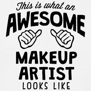 awesome makeup artist looks like - Men's T-Shirt