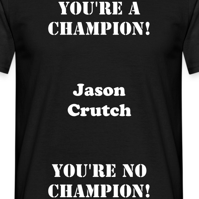 Jason Crutch - You're a champion! - You're no champion!