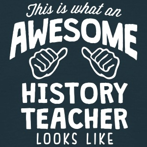 awesome history teacher looks like - Men's T-Shirt