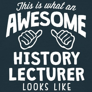 awesome history lecturer looks like - Men's T-Shirt