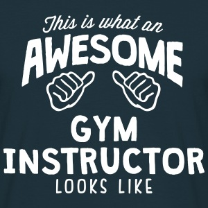 awesome gym instructor looks like - Men's T-Shirt