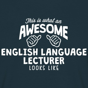 awesome english language lecturer looks  - Men's T-Shirt