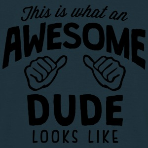 awesome dude looks like - Men's T-Shirt