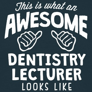 awesome dentistry lecturer looks like - Men's T-Shirt