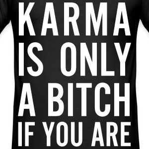 karma is only a bitch if you are T-Shirts - Männer Slim Fit T-Shirt
