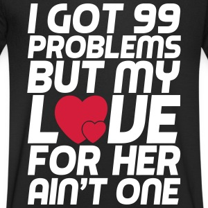 99 Problems love for her ain't one T-Shirts - Männer T-Shirt mit V-Ausschnitt