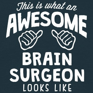 awesome brain surgeon looks like - Men's T-Shirt