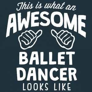 awesome ballet dancer looks like - Men's T-Shirt
