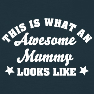 this is what an awesome mummy looks like - Men's T-Shirt