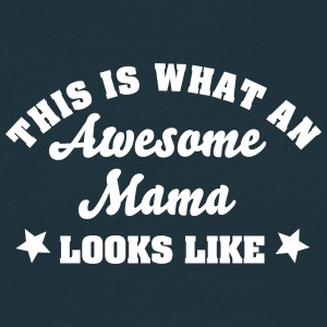 this is what an awesome mama looks like - Men's T-Shirt