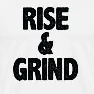 Design ~ Rise & Grind   Mens tee
