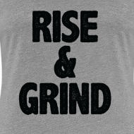 Design ~ Rise & Grind | Womens tee