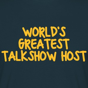 worlds greatest talkshow host - Men's T-Shirt