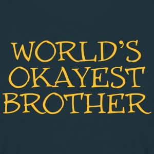 worlds okayest brother  ok 02 - Men's T-Shirt