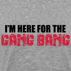 Here For The Gang Bang  T-shirts - Mannen Premium T-shirt