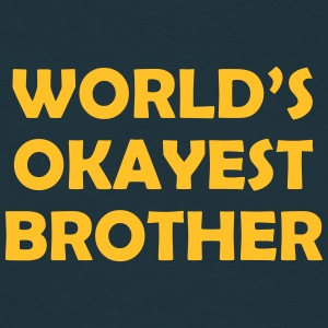 worlds okayest brother  ok 01 - Men's T-Shirt