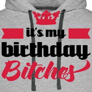 It's My Birthday Bitches  Sweaters - Mannen Premium hoodie