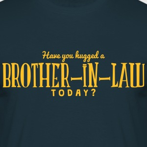 have you hugged a brotherinlaw today - Men's T-Shirt