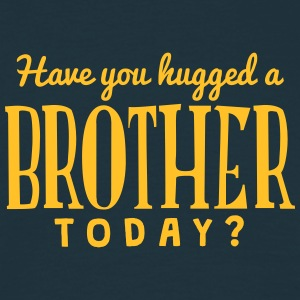 have you hugged a brother today - Men's T-Shirt