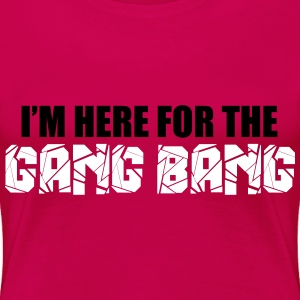 Here For The Gang Bang  T-Shirts - Women's Premium T-Shirt
