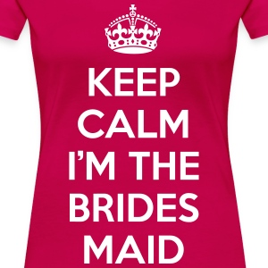 Keep Calm Bridesmaid  T-Shirts - Frauen Premium T-Shirt