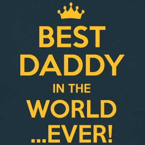 best daddy in the world ever - Men's T-Shirt