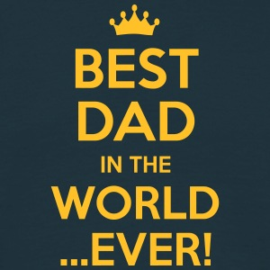 best dad in the world ever - Men's T-Shirt