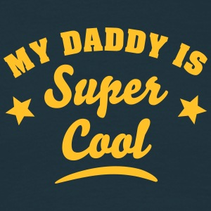 my daddy is super cool - Men's T-Shirt