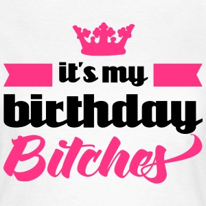It's My Birthday Bitches  Camisetas - Camiseta mujer