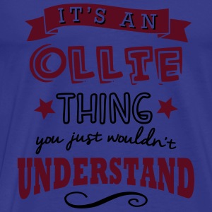 its an ollie name forename thing - Men's Premium T-Shirt