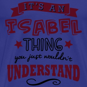 its an isabel name forename thing - Men's Premium T-Shirt