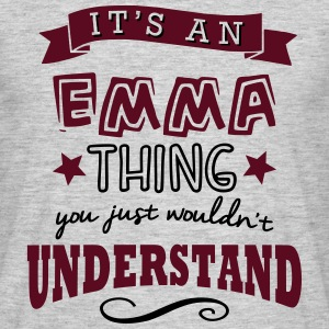 its an emma name forename thing - Men's T-Shirt