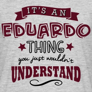 its an eduardo name forename thing - Men's T-Shirt