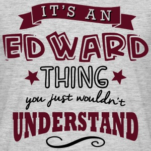 its an edward name forename thing - Men's T-Shirt