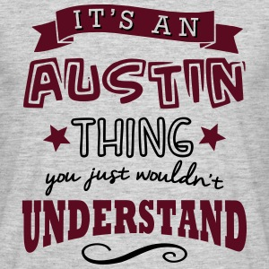 its an austin name forename thing - Men's T-Shirt