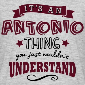 its an antonio name forename thing - Men's T-Shirt
