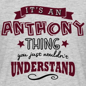 its an anthony name forename thing - Men's T-Shirt