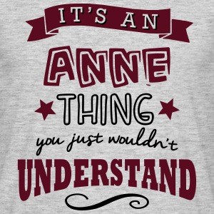 its an anne name forename thing - Men's T-Shirt