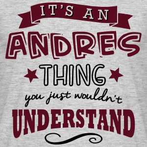 its an andres name forename thing - Men's T-Shirt